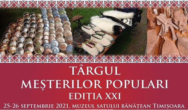 Târgul Meșterilor Populari, la Muzeul Satului Bănățean Timișoara. Certificatul verde este obligatoriu!