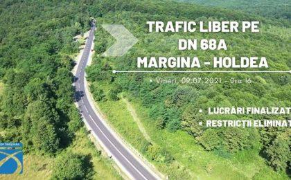 În sfârșit! Trafic liber pe DN 68A Margina - Holdea