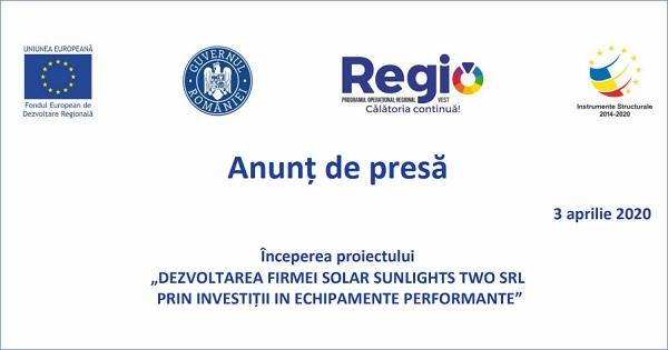 """Anunţ de presă - Începerea proiectului """"Dezvoltarea firmei Solar Sunlights Two SRL prin investiţii în echipamente performante"""""""